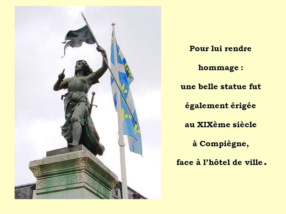 Pour lui rendre hommage : une belle statue fut également érigée au XIXème siècle à Compiègne, face à l'hôtel de ville.