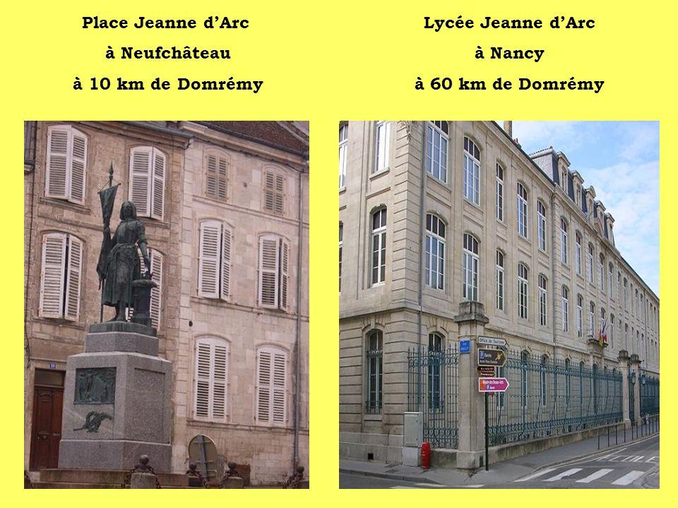 Place Jeanne d'Arc à Neufchâteau à 10 km de Domrémy Lycée Jeanne d'Arc à Nancy à 60 km de Domrémy