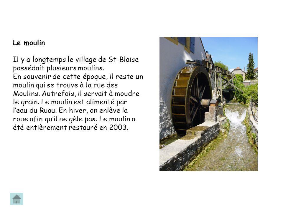 Le moulin Il y a longtemps le village de St-Blaise possédait plusieurs moulins.