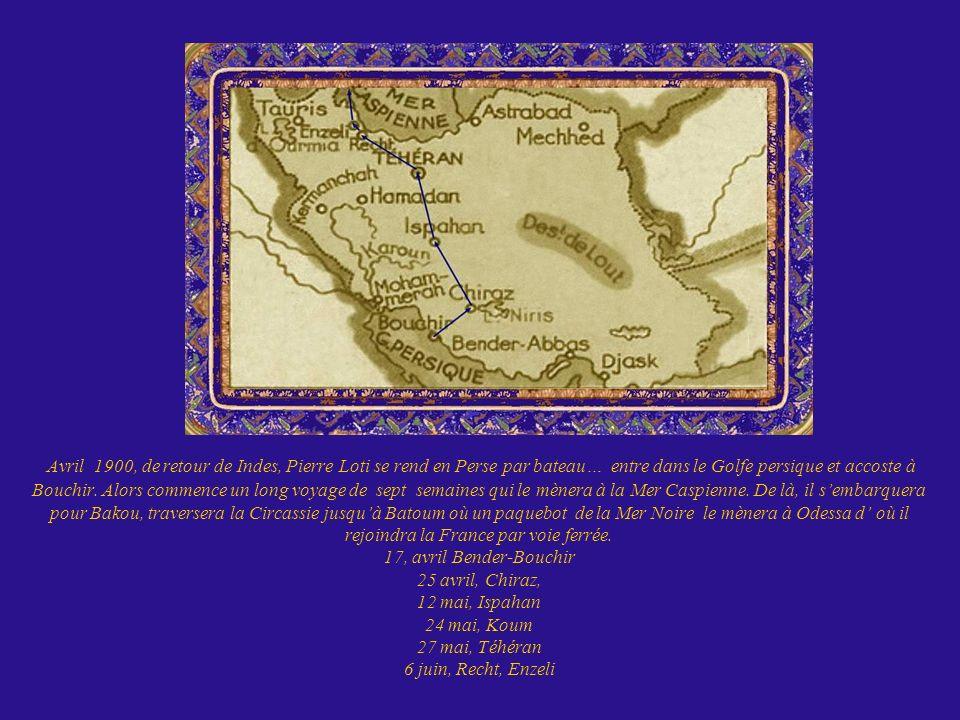 Avril 1900, de retour de Indes, Pierre Loti se rend en Perse par bateau… entre dans le Golfe persique et accoste à Bouchir.
