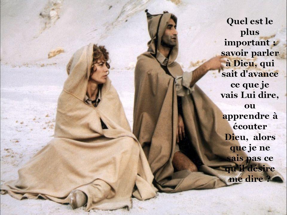 Quel est le plus important : savoir parler à Dieu, qui sait d avance ce que je vais Lui dire, ou apprendre à écouter Dieu, alors que je ne sais pas ce qu il désire me dire