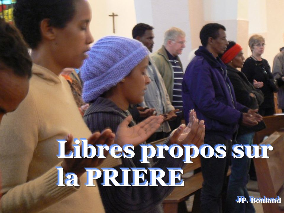 Libres propos sur la PRIERE