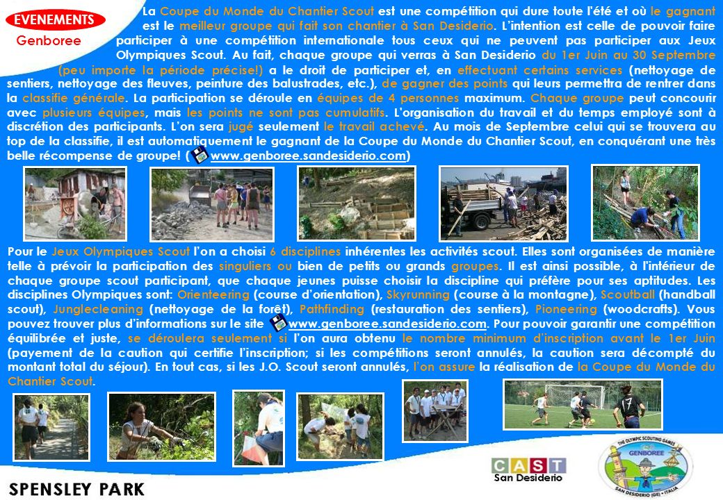 La Coupe du Monde du Chantier Scout est une compétition qui dure toute l été et où le gagnant est le meilleur groupe qui fait son chantier à San Desiderio. L'intention est celle de pouvoir faire