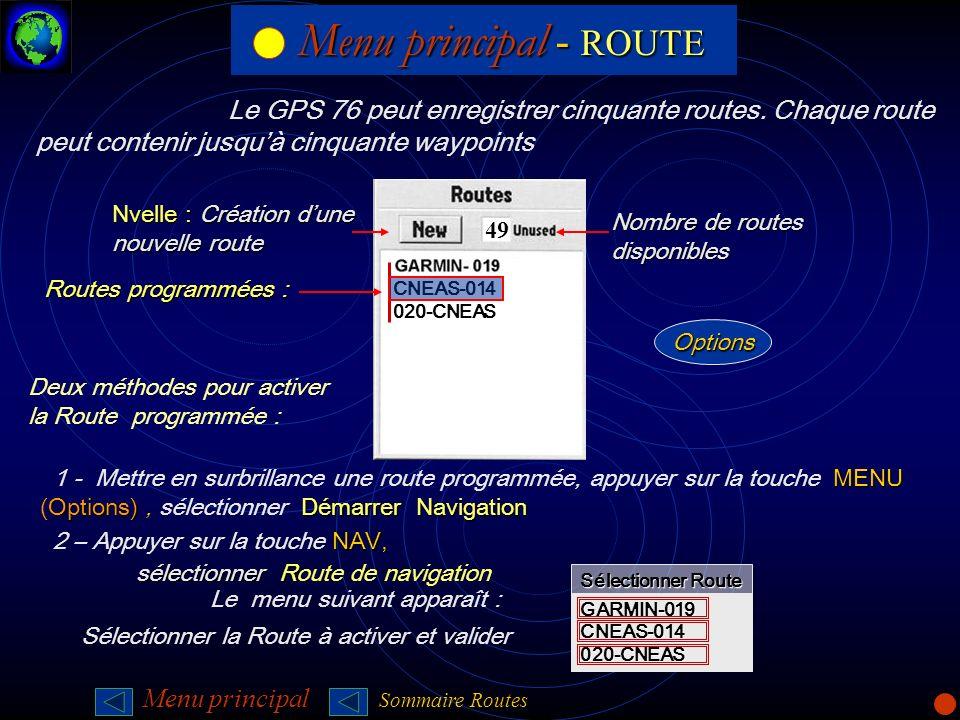 Menu principal - ROUTELe GPS 76 peut enregistrer cinquante routes. Chaque route peut contenir jusqu'à cinquante waypoints.
