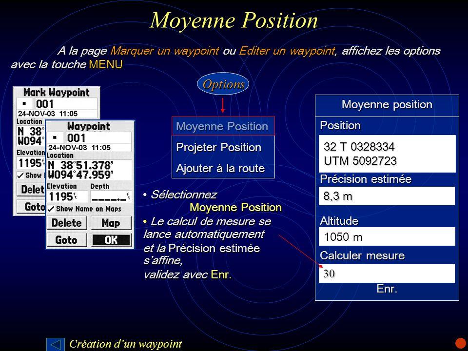 Moyenne Position A la page Marquer un waypoint ou Editer un waypoint, affichez les options avec la touche MENU.