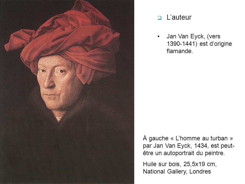 L'auteur Jan Van Eyck, (vers 1390-1441) est d'origine flamande.