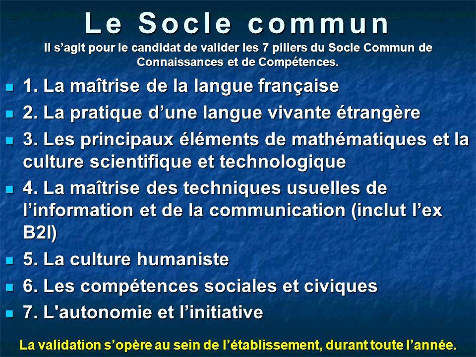 Le Socle commun Il s'agit pour le candidat de valider les 7 piliers du Socle Commun de Connaissances et de Compétences.