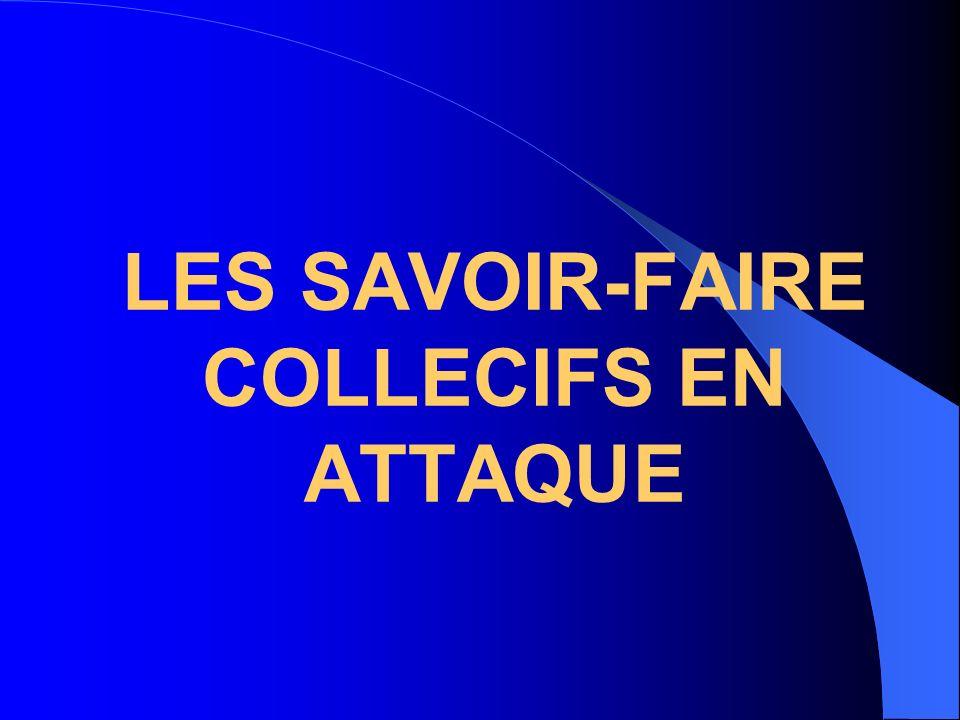 LES SAVOIR-FAIRE COLLECIFS EN ATTAQUE