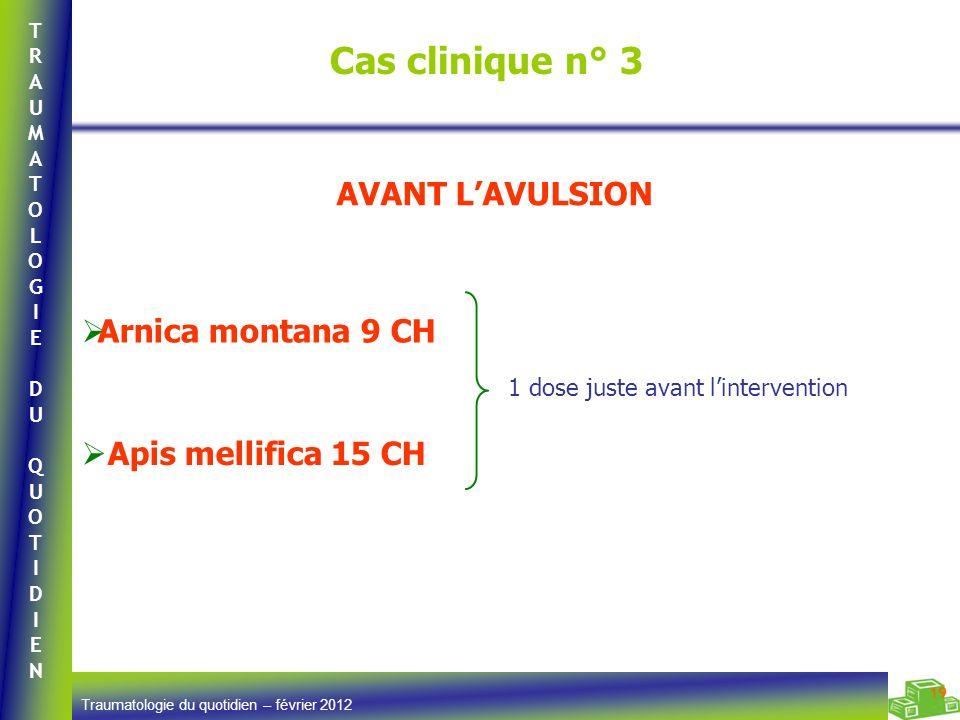 Cas clinique n° 3 AVANT L'AVULSION Arnica montana 9 CH