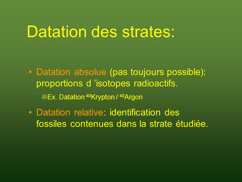 Datation des strates: Datation absolue (pas toujours possible): proportions d 'isotopes radioactifs.