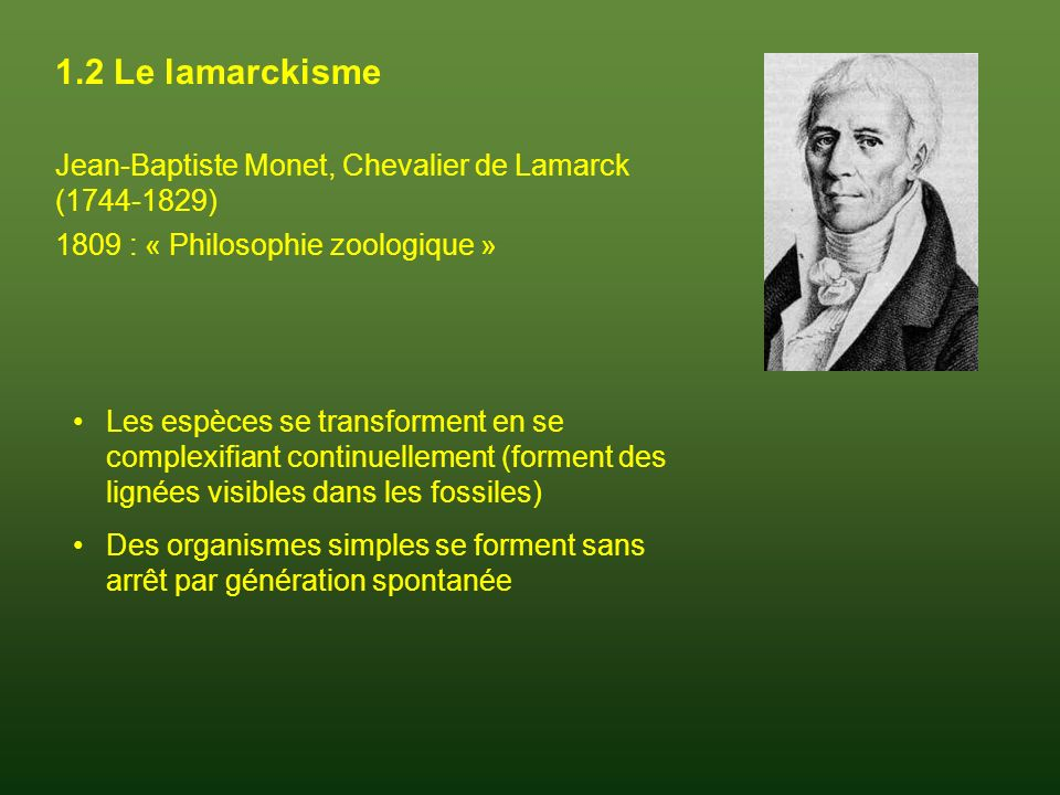 1.2 Le lamarckisme Jean-Baptiste Monet, Chevalier de Lamarck (1744-1829) 1809 : « Philosophie zoologique »
