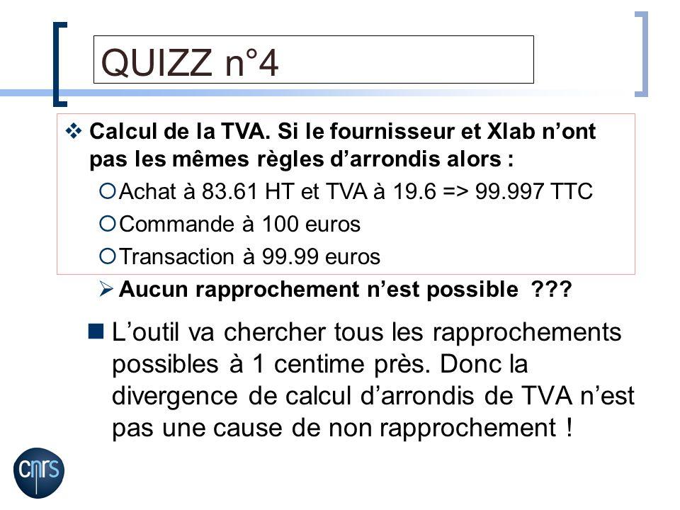 QUIZZ n°4 Calcul de la TVA. Si le fournisseur et Xlab n'ont pas les mêmes règles d'arrondis alors :