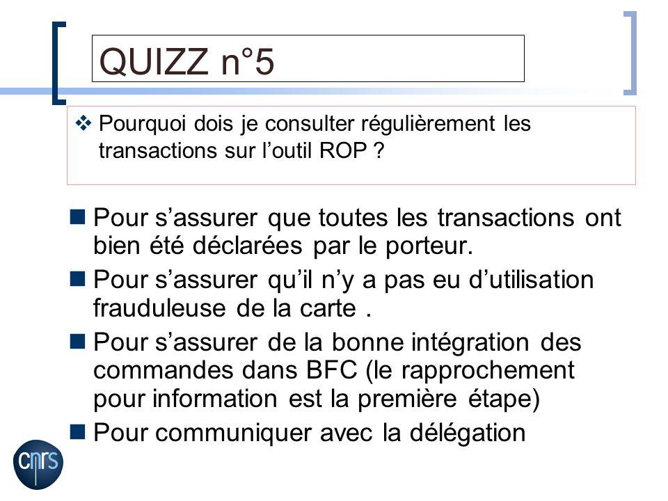 QUIZZ n°5 Pourquoi dois je consulter régulièrement les transactions sur l'outil ROP