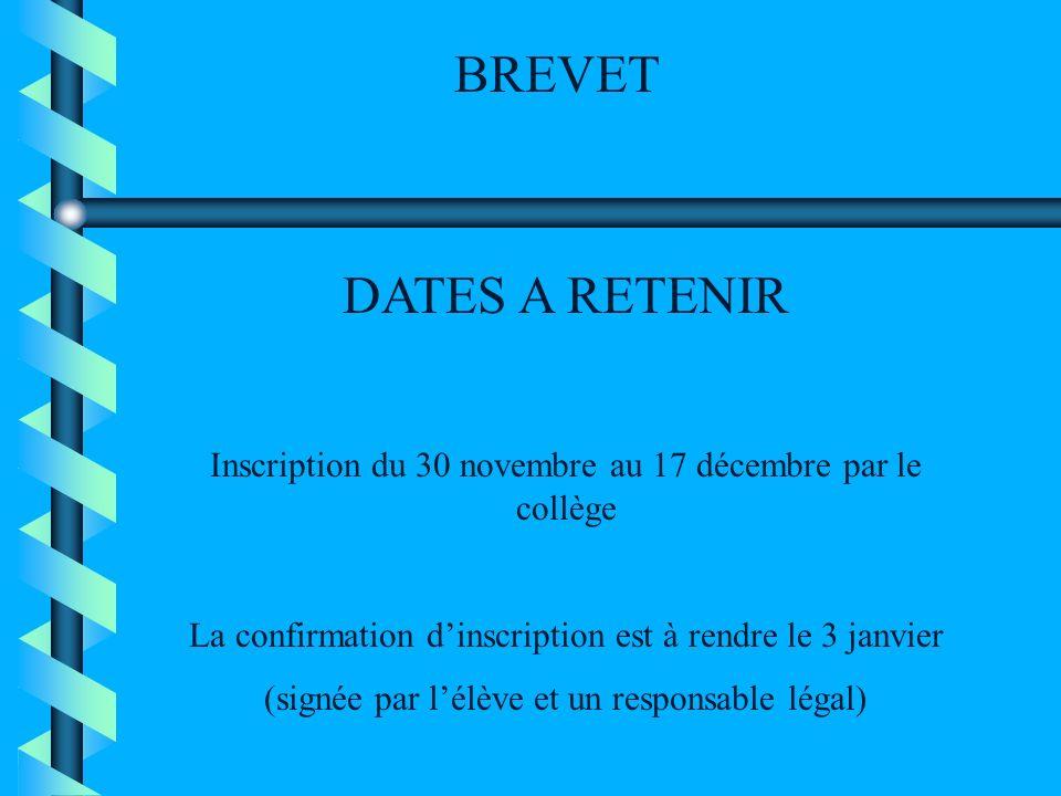 BREVET DATES A RETENIR. Inscription du 30 novembre au 17 décembre par le collège. La confirmation d'inscription est à rendre le 3 janvier.