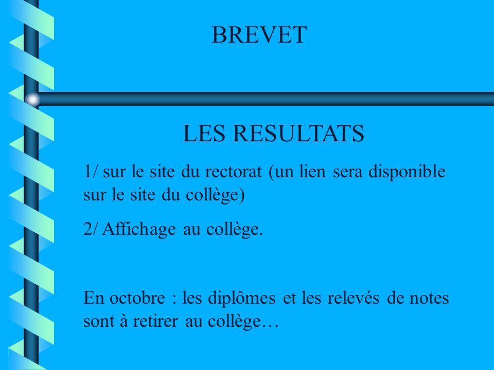 BREVET LES RESULTATS. 1/ sur le site du rectorat (un lien sera disponible sur le site du collège) 2/ Affichage au collège.