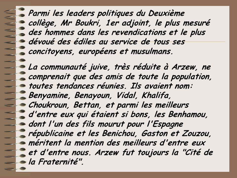 Parmi les leaders politiques du Deuxième collège, Mr Boukri, 1er adjoint, le plus mesuré des hommes dans les revendications et le plus dévoué des édiles au service de tous ses concitoyens, européens et musulmans.
