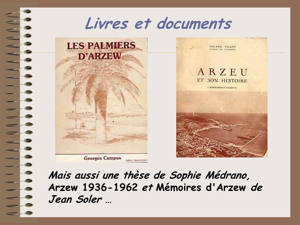Livres et documents Mais aussi une thèse de Sophie Médrano, Arzew 1936-1962 et Mémoires d Arzew de Jean Soler …