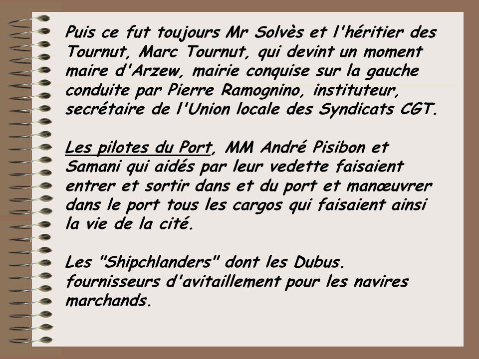 Puis ce fut toujours Mr Solvès et l héritier des Tournut, Marc Tournut, qui devint un moment maire d Arzew, mairie conquise sur la gauche conduite par Pierre Ramognino, instituteur, secrétaire de l Union locale des Syndicats CGT.