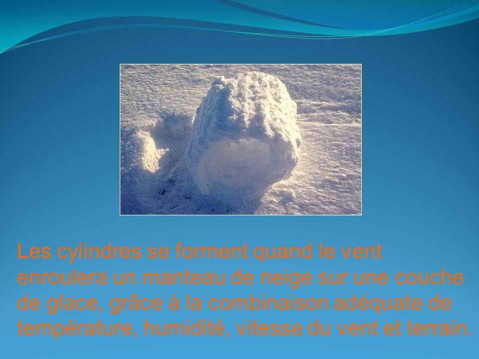 Les cylindres se forment quand le vent enroulera un manteau de neige sur une couche de glace, grâce à la combinaison adéquate de température, humidité, vitesse du vent et terrain.