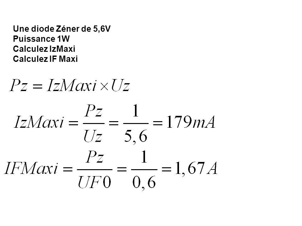 Une diode Zéner de 5,6V Puissance 1W Calculez IzMaxi Calculez IF Maxi