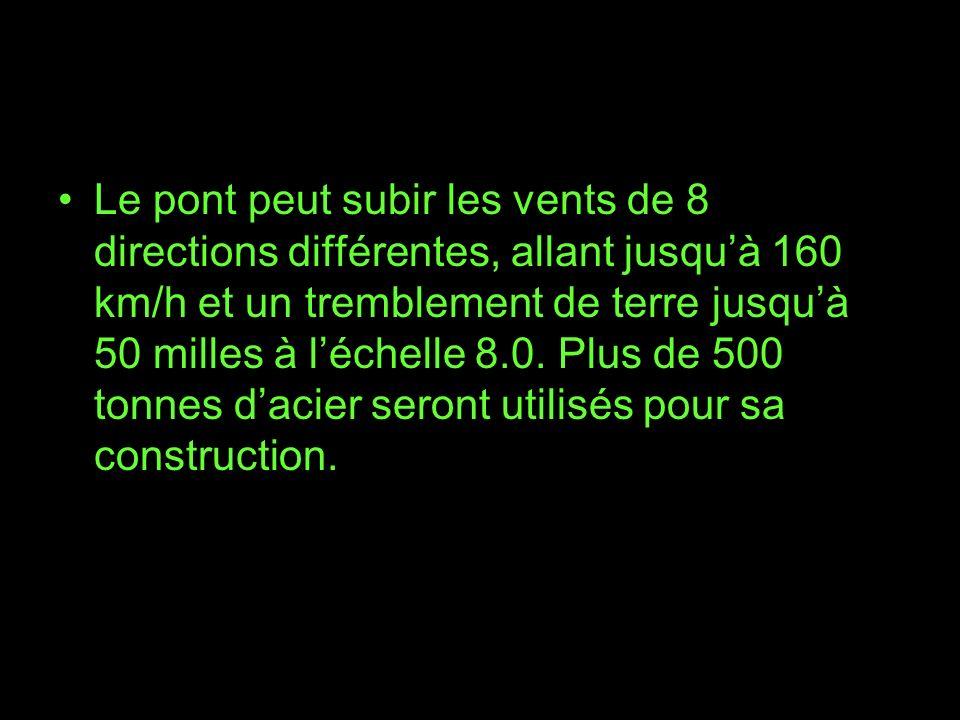 Le pont peut subir les vents de 8 directions différentes, allant jusqu'à 160 km/h et un tremblement de terre jusqu'à 50 milles à l'échelle 8.0.
