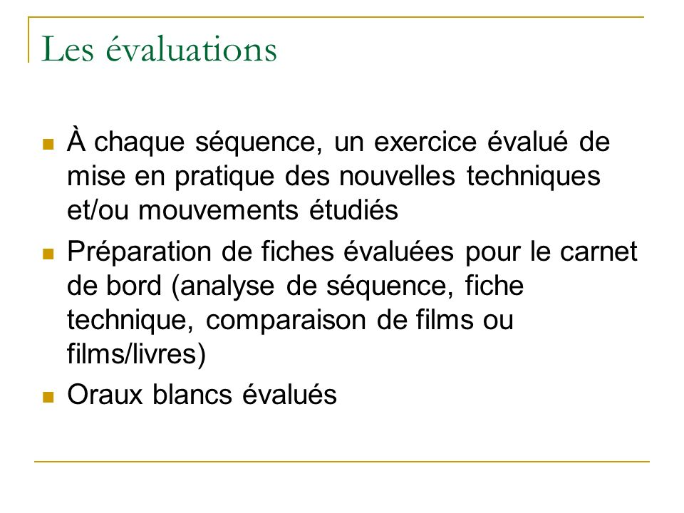 Les évaluations À chaque séquence, un exercice évalué de mise en pratique des nouvelles techniques et/ou mouvements étudiés.