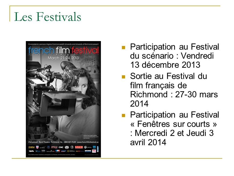 Les Festivals Participation au Festival du scénario : Vendredi 13 décembre 2013. Sortie au Festival du film français de Richmond : 27-30 mars 2014.