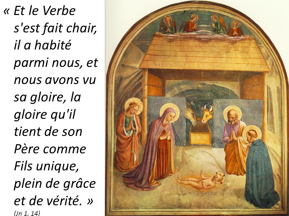 « Et le Verbe s est fait chair, il a habité parmi nous, et nous avons vu sa gloire, la gloire qu il tient de son Père comme Fils unique, plein de grâce et de vérité. » (Jn 1, 14)