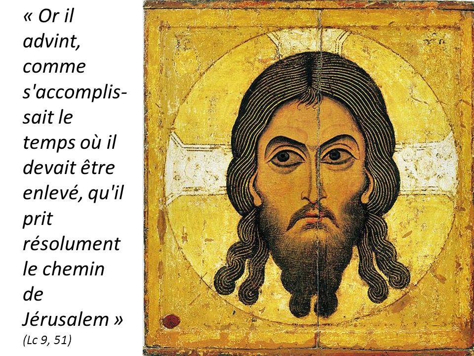 « Or il advint, comme s accomplis-sait le temps où il devait être enlevé, qu il prit résolument le chemin de Jérusalem » (Lc 9, 51)