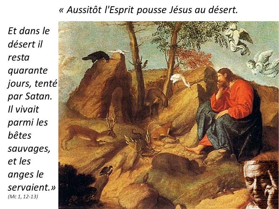 « Aussitôt l Esprit pousse Jésus au désert.