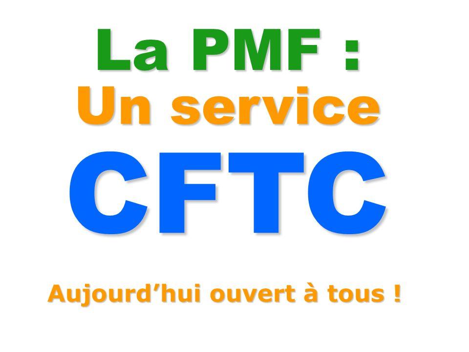 La PMF : Un service CFTC Aujourd'hui ouvert à tous !