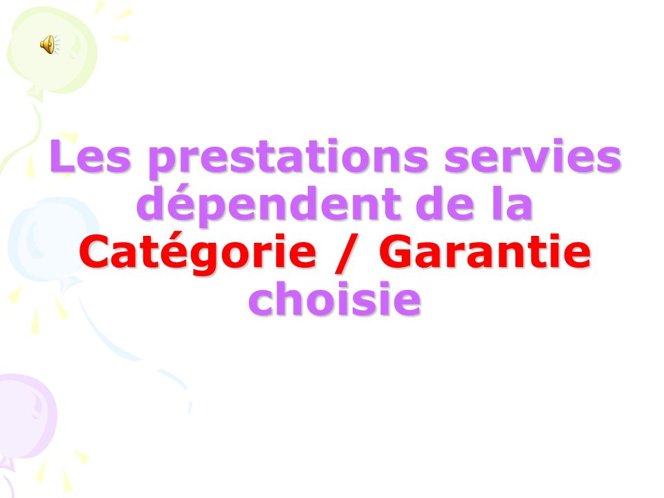 Les prestations servies dépendent de la Catégorie / Garantie choisie