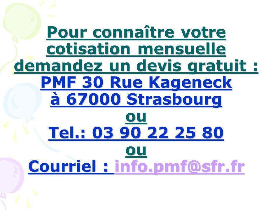 Pour connaître votre cotisation mensuelle demandez un devis gratuit : PMF 30 Rue Kageneck à 67000 Strasbourg ou Tel.: 03 90 22 25 80 ou Courriel : info.pmf@sfr.fr