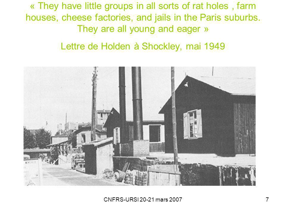 « They have little groups in all sorts of rat holes , farm houses, cheese factories, and jails in the Paris suburbs. They are all young and eager » Lettre de Holden à Shockley, mai 1949