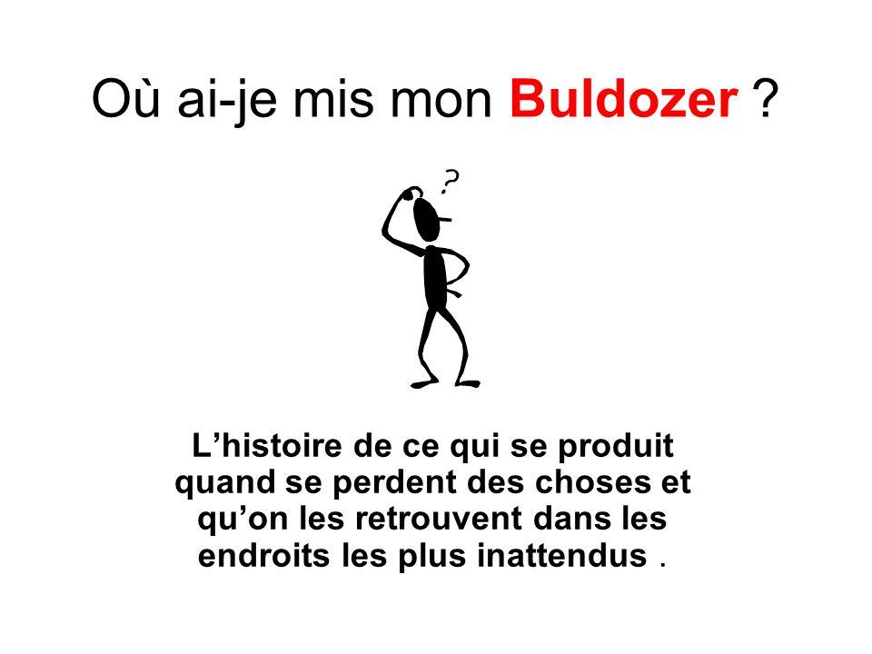 Où ai-je mis mon Buldozer