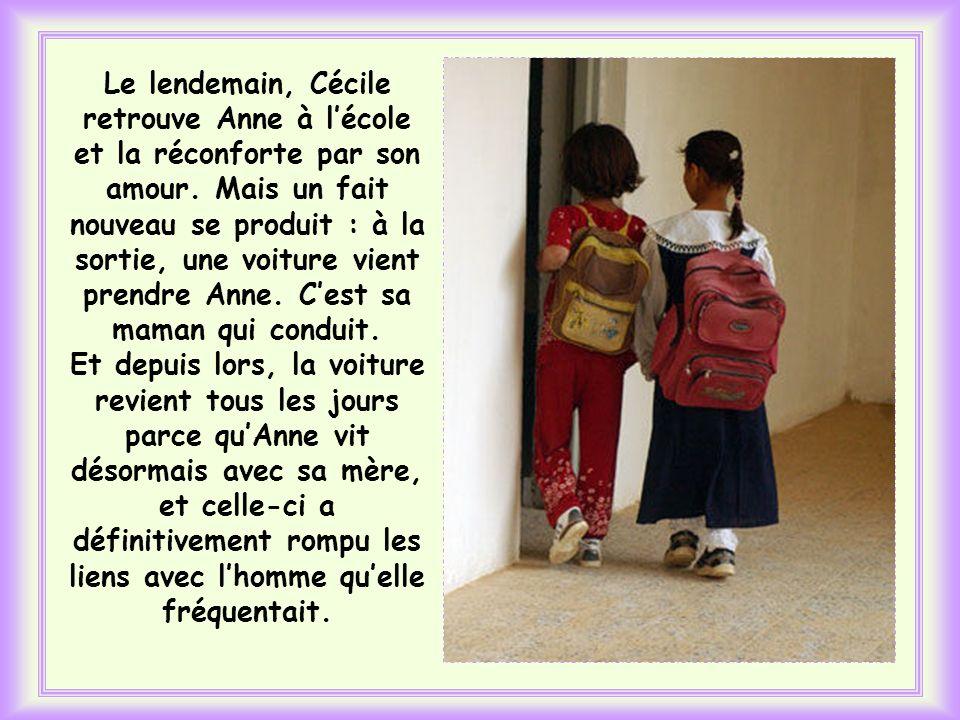 Le lendemain, Cécile retrouve Anne à l'école et la réconforte par son amour.