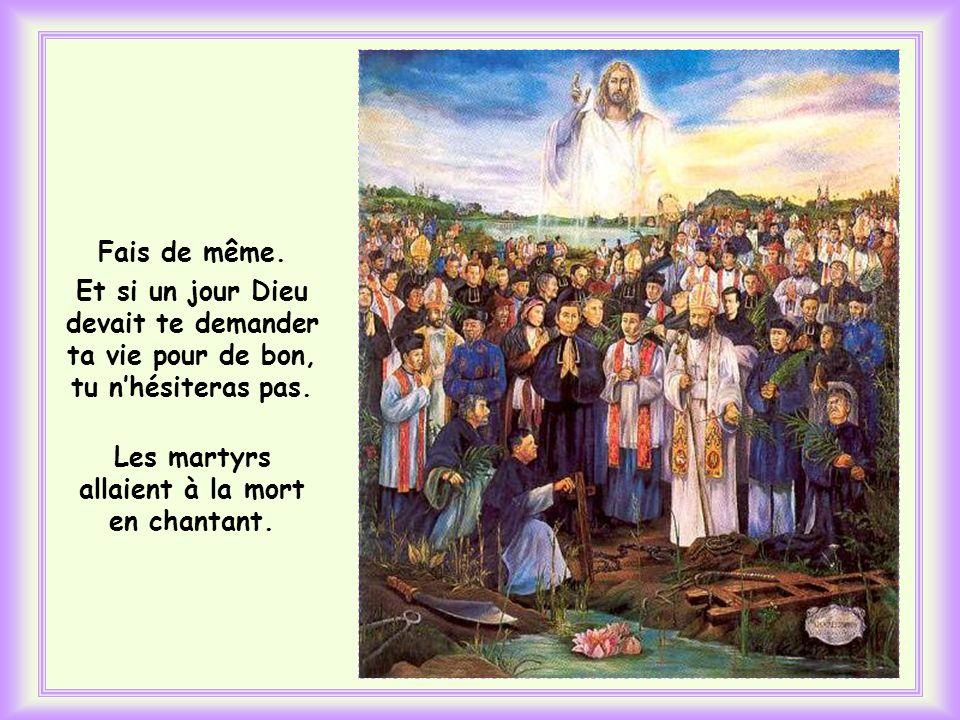 Les martyrs allaient à la mort en chantant.