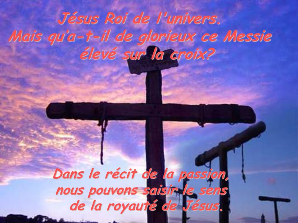 Mais qu'a-t-il de glorieux ce Messie élevé sur la croix
