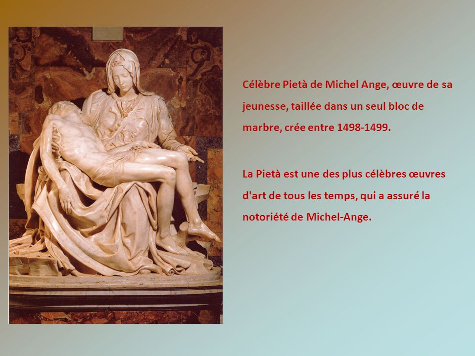Célèbre Pietà de Michel Ange, œuvre de sa jeunesse, taillée dans un seul bloc de marbre, crée entre 1498-1499.