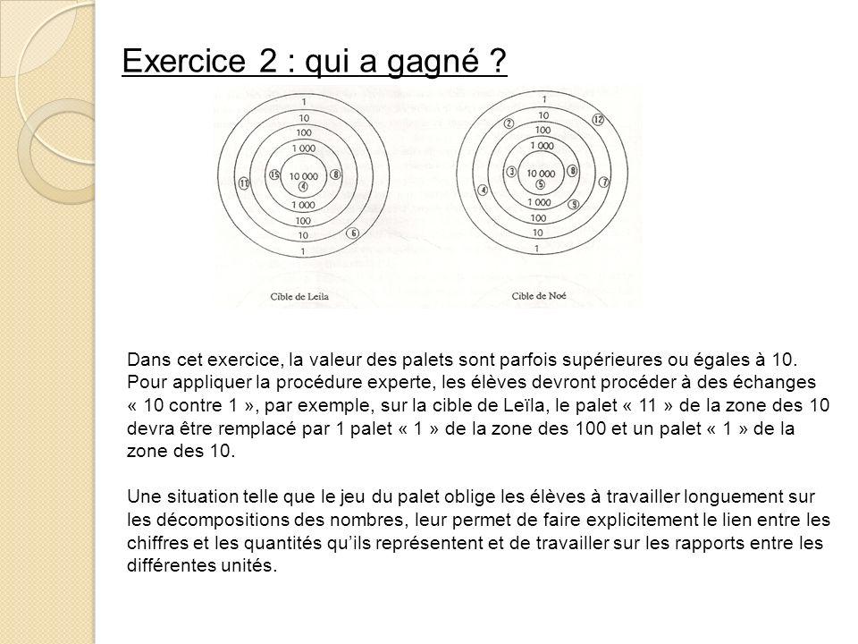Exercice 2 : qui a gagné Dans cet exercice, la valeur des palets sont parfois supérieures ou égales à 10.