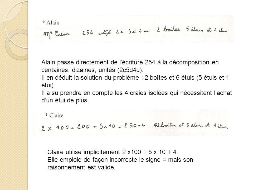 Alain passe directement de l'écriture 254 à la décomposition en centaines, dizaines, unités (2c5d4u).