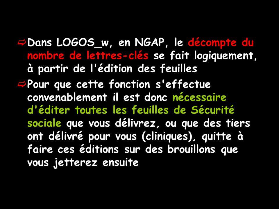 Dans LOGOS_w, en NGAP, le décompte du nombre de lettres-clés se fait logiquement, à partir de l édition des feuilles