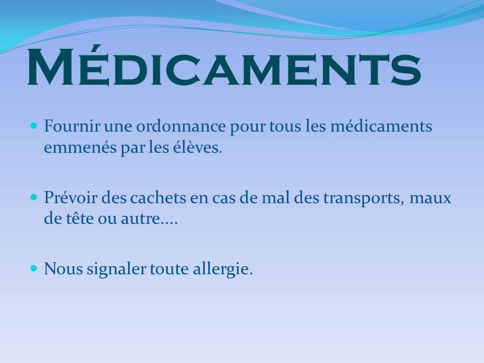 Médicaments Fournir une ordonnance pour tous les médicaments emmenés par les élèves.