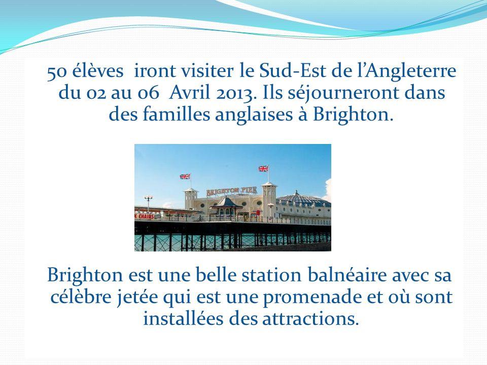 50 élèves iront visiter le Sud-Est de l'Angleterre du 02 au 06 Avril 2013. Ils séjourneront dans des familles anglaises à Brighton.