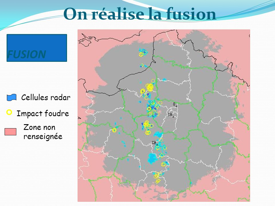 On réalise la fusion FUSION Cellules radar Impact foudre