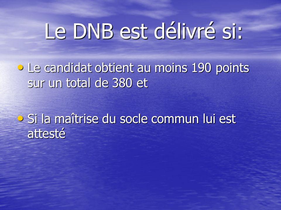 Le DNB est délivré si: Le candidat obtient au moins 190 points sur un total de 380 et. Si la maîtrise du socle commun lui est attesté.