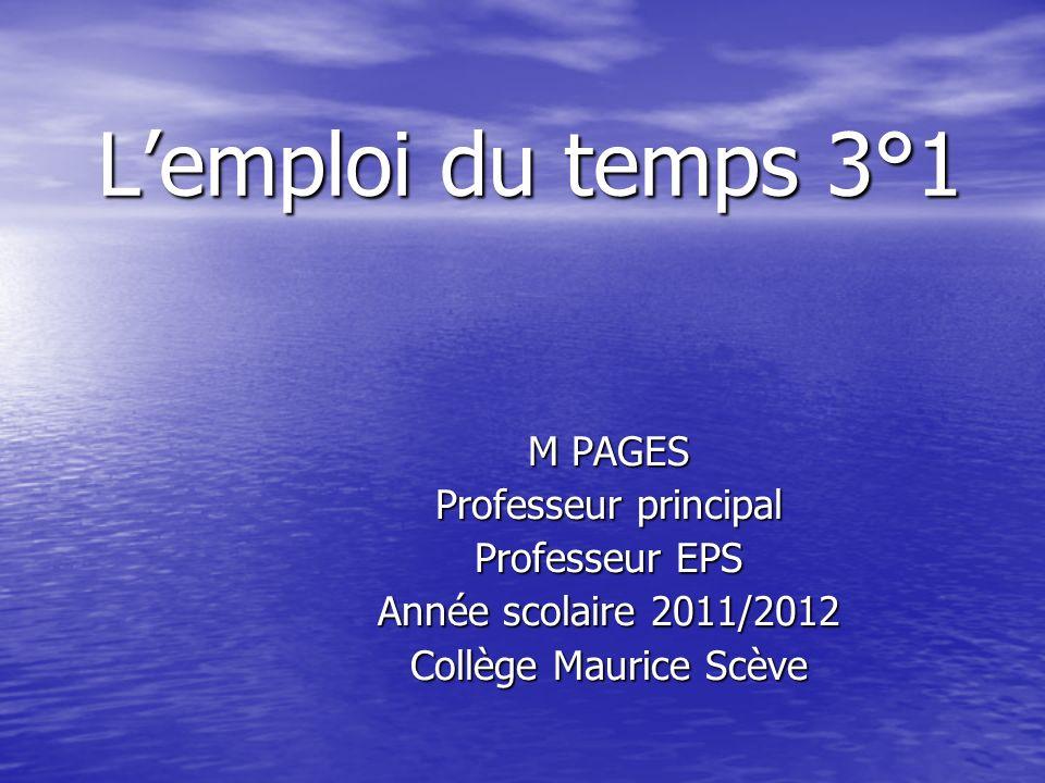 L'emploi du temps 3°1 M PAGES Professeur principal Professeur EPS