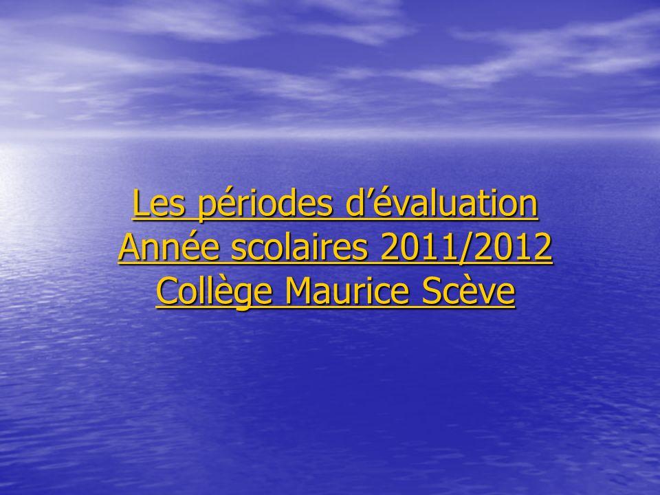 Les périodes d'évaluation Année scolaires 2011/2012 Collège Maurice Scève