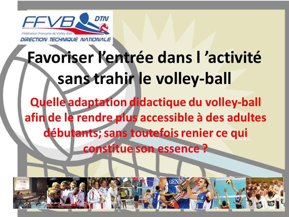 Favoriser l'entrée dans l 'activité sans trahir le volley-ball