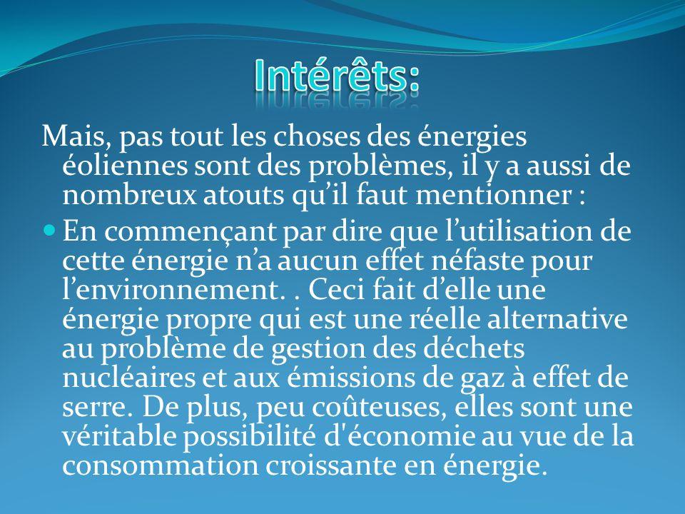 Intérêts: Mais, pas tout les choses des énergies éoliennes sont des problèmes, il y a aussi de nombreux atouts qu'il faut mentionner :